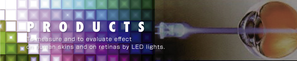 To measure and to evaluate effect on human skins and on retinas by LED lights.